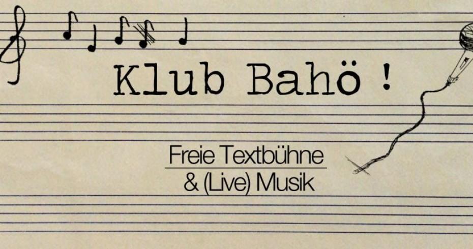 KLUB BAHÖ! - Freie Textbühne & Live Musik